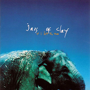 If I Left The Zoo by Jars of Clay