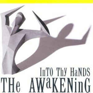 The Awakening Into Thy Hands