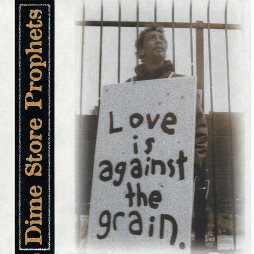 Love Is Against The Grain by Dime Store Prophets