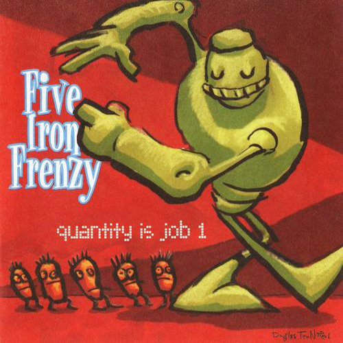 Quantity Is Job 1 by Five Iron Frenzy