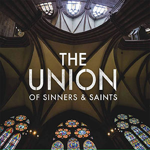 The Union of Sinners and Saints The Union of Sinners and Saints