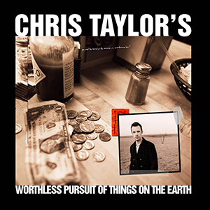 Worthless Pursuit Of Things On The Earth by Chris Taylor